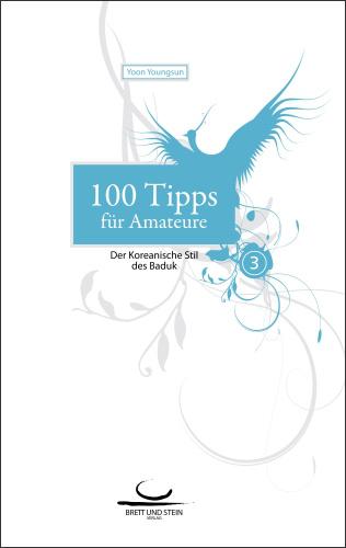 100 Tipps für Amateure, Bd. 3: Der Koreanische Stil des Baduk